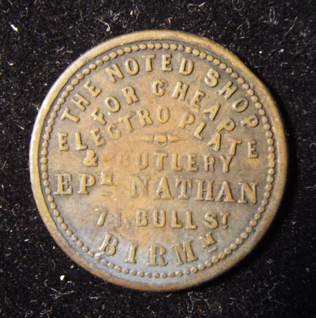 Britain > Birmingham: Jewish merchant token in bronze, Ephraim Nathan, c. 1872; not maker-marked; size: 22mm; weight: 3.45g. Obverse bears legend: